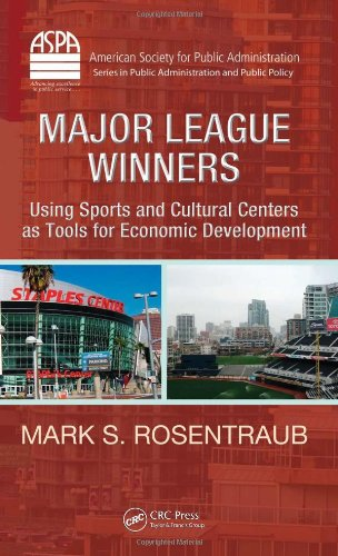 Major League Winners: Using Sports and Cultural Centers as Tools for Economic Development (ASPA Series in Public Administration and Public Policy)