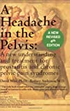 img - for A Headache in the Pelvis: A New Understanding and Treatment for Prostatitis and Chronic Pelvic Pain Syndromes, 4th Edition book / textbook / text book