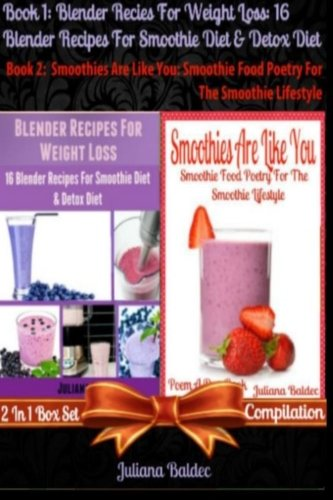 Best Blender Recipes For Weight Loss: 16 Blender Recipes For Smoothie Diet & Detox Diet + Smoothies Are Like You: Smoothie Food Poetry For The ... & Quotes For Paleo Lifestyle Recipe Journal) by Juliana Baldec