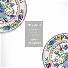 Kid Gloves: A Voyage Round My Father (       UNABRIDGED) by Adam Mars-Jones Narrated by Adam Mars-Jones