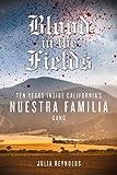 Blood in the Fields: Ten Years Inside Californias Nuestra Familia Gang