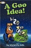 A Goo Idea! (Wewrite Kids)