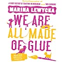 We Are All Made of Glue (       UNABRIDGED) by Marina Lewycka Narrated by Sian Thomas