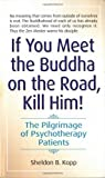 img - for If You Meet the Buddha on the Road, Kill Him! The Pilgrimage of Psychotherapy Patients book / textbook / text book