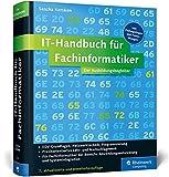 IT-Handbuch für Fachinformatiker: Für Fachinformatiker der Bereiche Anwendungsentwicklung und Systemintegration. Inkl. Prüfungsfragen und Praxisübungen