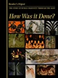 How Was It Done?: The Story of Human Ingenuity Through the Ages