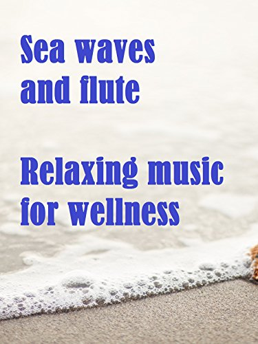 Sea waves and flute, relaxing music for wellness