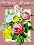 Amazon / Brand: Timber Press, Incorporated: The Old Rose Adventurer The Once - Blooming Old European Roses and More (Brent C. Dickerson)