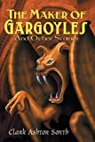 The Maker of Gargoyles and Other Stories (0809511193) by Clark Ashton Smith