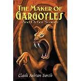 The Maker of Gargoyles and Other Stories ~ Clark Ashton Smith
