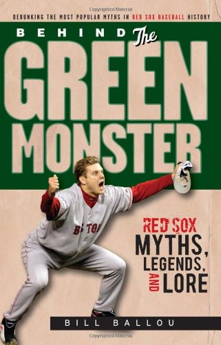 Behind the Green Monster: Red Sox Myths, Legends, and Lore