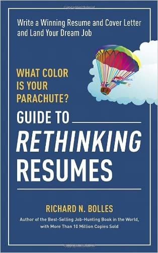 What Color Is Your Parachute? Guide to Rethinking Resumes: Write a Winning Resume and Cover Letter and Land Your Dream Interview written by Richard N. Bolles