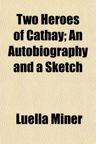 Two Heroes of Cathay; An Autobiography and a Sketch