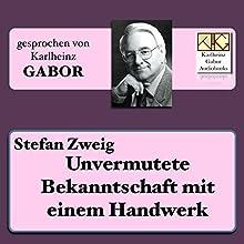 Unvermutete Bekanntschaft mit einem Handwerk Hörbuch von Stefan Zweig Gesprochen von: Karlheinz Gabor