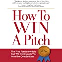 How to Win a Pitch: The Five Fundamentals that Will Distinguish You from the Competition (       UNABRIDGED) by Joey Asher Narrated by Joey Asher