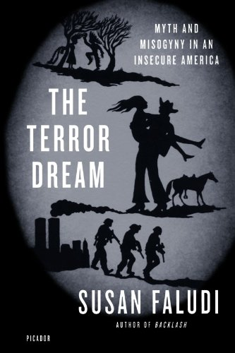The Terror Dream: Myth and Misogyny in an Insecure America