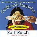 Garlic and Sapphires: The Secret Life of a Critic in Disguise Hörbuch von Ruth Reichl Gesprochen von: Bernadette Dunne