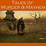 Tales of Murder and Mayhem: 40 Classic Short Stories   E. F. Benson,O. Henry,W. F. Harvey,Stacy Aumonier,Arthur Conan Doyle,G. K. Chesterton,Mark Twain
