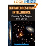 Extraterrestrial Intelligence: Amazing New Insights from Qur'an (Volume 1)