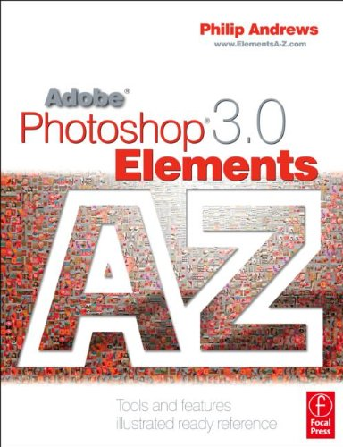 Adobe Photoshop Elements 3.0 A - Z: Tools and features illustrated ready reference