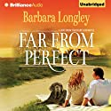 Far from Perfect: A Love from the Heartland Novel, Book 1 (       UNABRIDGED) by Barbara Longley Narrated by Kate Rudd