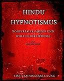 Hypnose und Hindu Hypnotismus: NONVERBALER FAKTOR UND WILLE IN DER HYPNOSE (German Edition)
