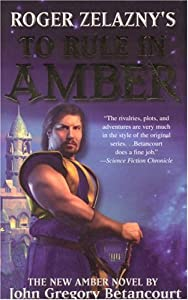 Roger Zelazny's To Rule in Amber (New Amber Trilogy) by John Gregory Betancourt