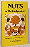 Nuts for the Food Gardener: Growing Quick Nutritious Crops Anywhere (0882660438) by Louise Riotte