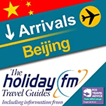 Beijing: Holiday FM Travel Guide (       UNABRIDGED) by Holiday FM Narrated by James Beckingham