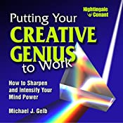 Putting Your Creative Genius to Work: How to Sharpen and Intensify Your Mind Power | Michael J. Gelb