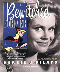 Bewitched Forever: The Immortal Companion To Television's Most Magical Supernatural Situation Comedy from Tapestry Press