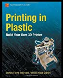 img - for Printing in Plastic: Build Your Own 3D Printer (Technology in Action) book / textbook / text book