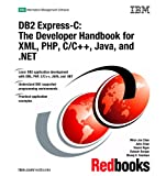 DB2 Express-c: The Developer Handbook for Xml, Php, C/c++, Java, and .net
