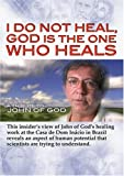 I Do Not Heal, God is the One Who Heals: A Tribute to John of God