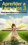 Aprender a leer a los 3: M�todo Doman Aplicado en el Aula Preescolar (Spanish Edition)