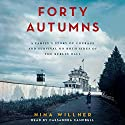 Forty Autumns: A Family's Story of Courage and Survival on Both Sides of the Berlin Wall Audiobook by Nina Willner Narrated by Cassandra Campbell