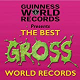 Guinness World Records Best of Gross Records (Best of Guinness World Records)