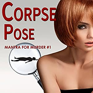 Mantra for Murder Mysteries: Corpse Pose; Dial Om for Murder; Murder on the Eightfold Path | [Diana Killian]