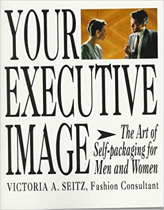 Your Executive Image: The Art of Self-Packaging for Men and Women