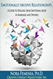 Emotionally Abusive Relationships: Your Guide to Healing from Emotional Abuse in Marriage and Divorce