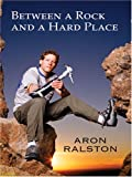 Between A Rock And A Hard Place (Thorndike Press Large Print Biography Series)