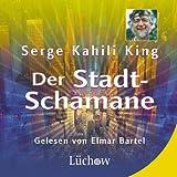 Der Stadt-Schamane, 2 Audio-CDs - Serge K. King, Elmar Bartel