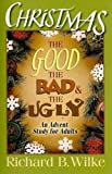 Christmas: The Good, the Bad, and the Ugly: An Advent Study for Adults