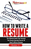 How To Write A Resume: The Ultimate Guide That Unravels The Closely Guarded Secrets Of How To Write A Resume