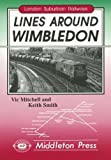 Vic Mitchell Lines Around Wimbledon: from East Putney, Sutton and Tooting (London Suburban Railways)