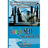 Google Seo Advanced 2.0: The Ultimate Web Development & Search Engine Optimization Guide For Webmasters ~ Ryan Wade Brown