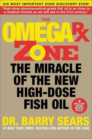 The Omega Rx Zone: The Miracle of the New High-Dose Fish Oil, Barry Sears