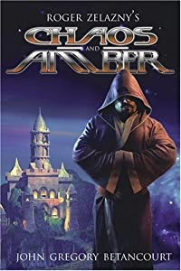 Chaos and Amber: Roger Zelazny's The Dawn of Amber (Roger Zelazny's Dawn of Amber) (Bk.2) by John Gregory Betancourt