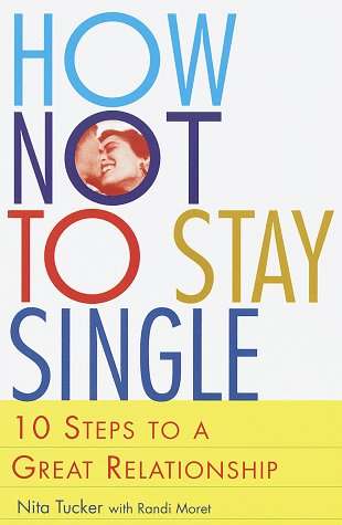 How Not to Stay Single: 10 Steps to a Great Relationship