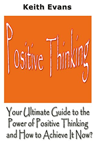 Positive Thinking: Your Ultimate Guide to the Power of Positive Thinking and How to Achieve It Now? (Books On Staying Positive compare prices)